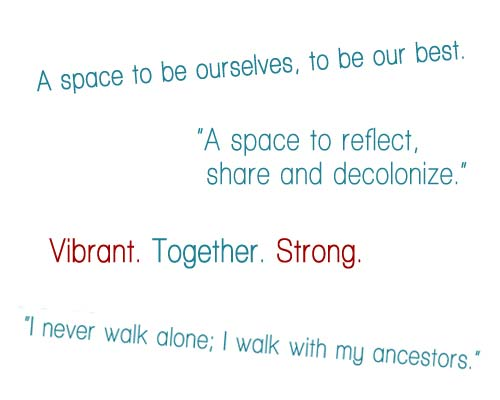 A space to reflect, share and decolonize. A space to be ourselves, to be our best.